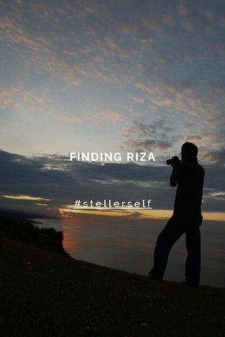 FINDING RIZA #stellerself
