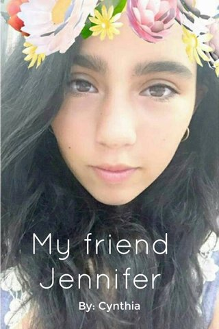 My friend Jennifer By: Cynthia