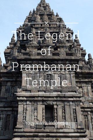 The Legend of Prambanan Temple Yogyakarta, Indonesia