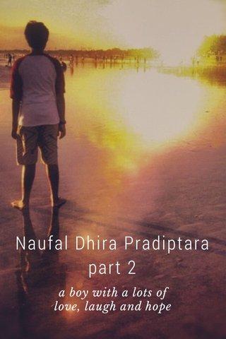 Naufal Dhira Pradiptara part 2 a boy with a lots of love, laugh and hope