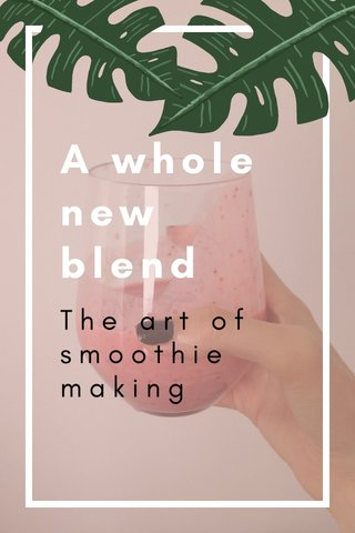 A whole new blend The art of smoothie making