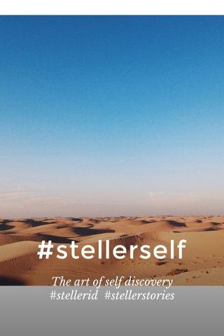 #stellerself The art of self discovery #stellerid #stellerstories
