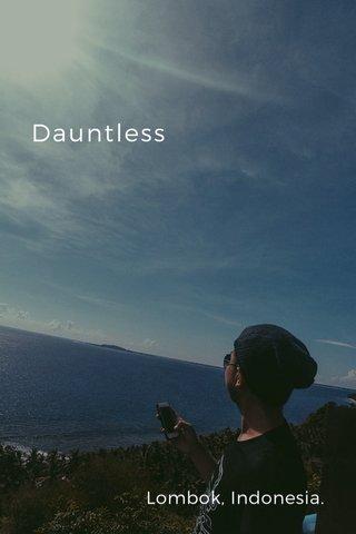 Dauntless Lombok, Indonesia.