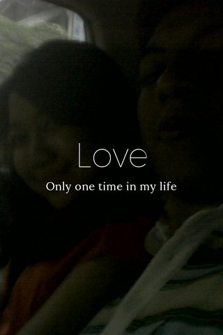 Love Only one time in my life