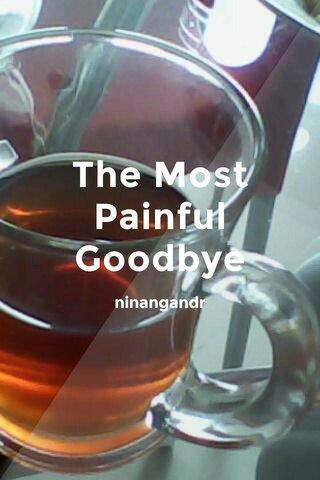 The Most Painful Goodbye ninangandr