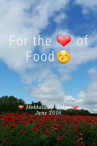 For the ❤ of Food😋 ❤ Hokkaido - Tokyo ❤ June 2016