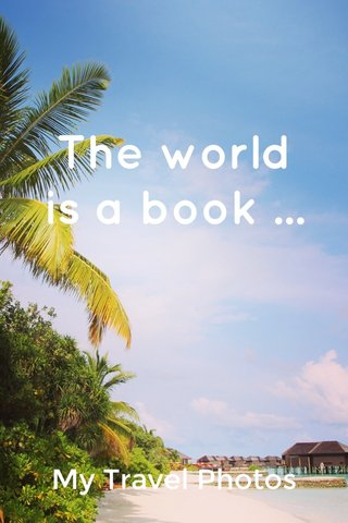 The world is a book ... My Travel Photos