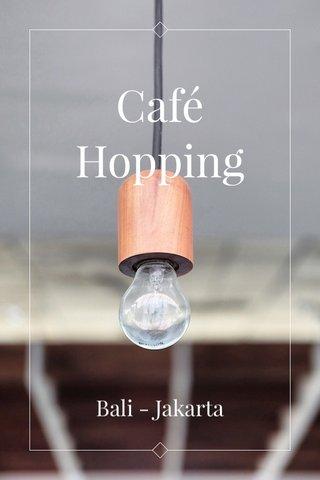 Café Hopping Bali - Jakarta