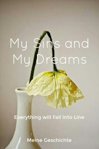 My Sins and My Dreams Everything will Fall into Line Meine Geschichte