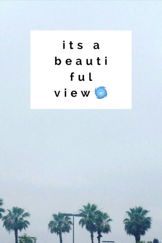 its a beautiful view🌀