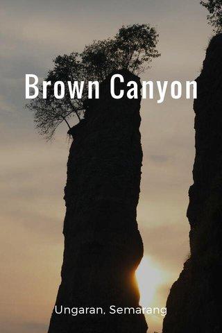 Brown Canyon Ungaran, Semarang