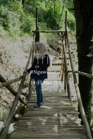 Trip #NgawiRamah 14-15 Mei 2016