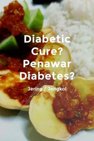 Diabetic Cure? Penawar Diabetes? Jering / Jengkol