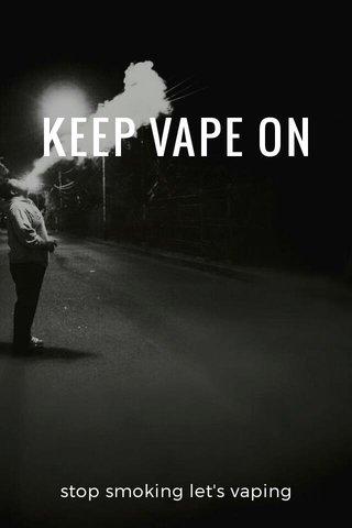 KEEP VAPE ON stop smoking let's vaping