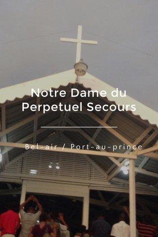 Notre Dame du Perpetuel Secours Bel-air / Port-au-prince