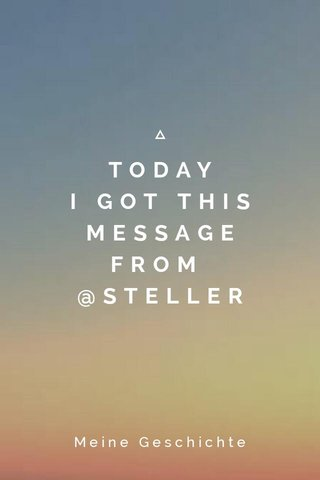 TODAY I GOT THIS MESSAGE FROM @STELLER Meine Geschichte