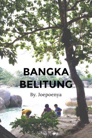 BANGKA BELITUNG By. Joepoenya