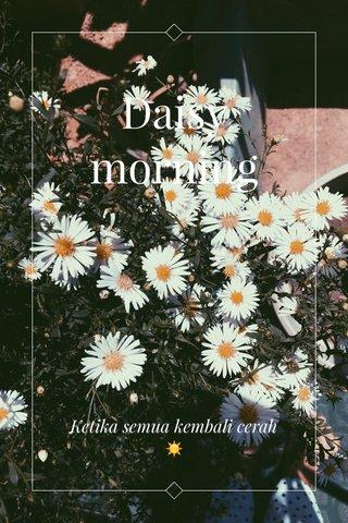 Daisy morning Ketika semua kembali cerah☀️