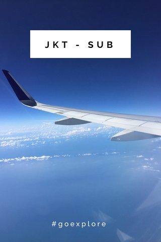 JKT - SUB #goexplore