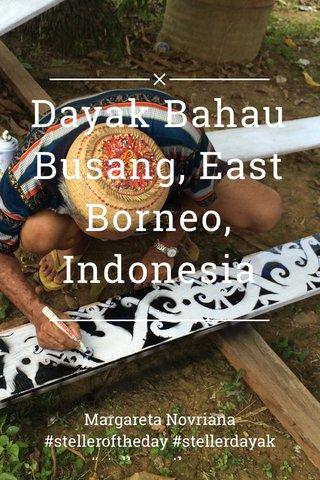 Dayak Bahau Busang, East Borneo, Indonesia Margareta Novriana #stelleroftheday #stellerdayak #stellereastborneo
