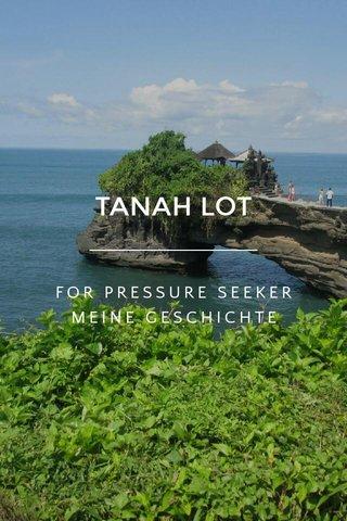 TANAH LOT FOR PRESSURE SEEKER MEINE GESCHICHTE