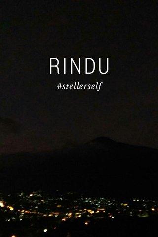 RINDU #stellerself