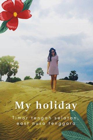 My holiday Timor tengah selatan, east nusa tenggara