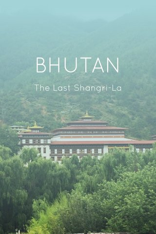 BHUTAN The Last Shangri-La