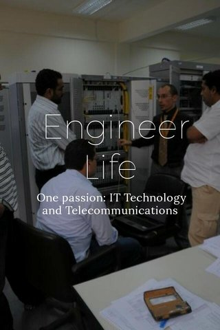 Engineer Life One passion: IT Technology and Telecommunications