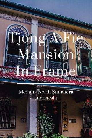 Tjong A Fie Mansion In Frame Medan - North Sumatera Indonesia