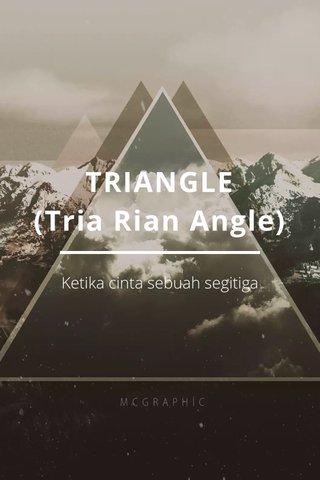 TRIANGLE (Tria Rian Angle) Ketika cinta sebuah segitiga