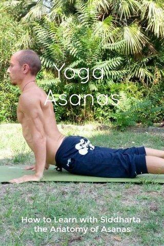 Yoga Asanas How to Learn with Siddharta the Anatomy of Asanas