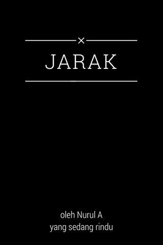 JARAK oleh Nurul A yang sedang rindu