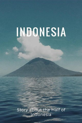 INDONESIA Story about the Half of Indonesia