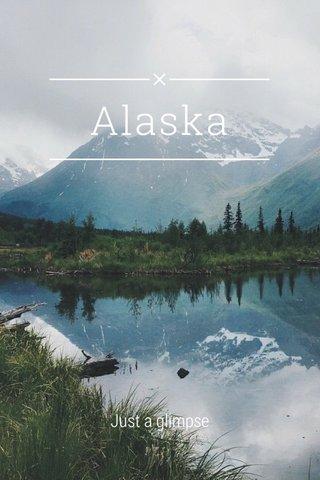 Alaska Just a glimpse