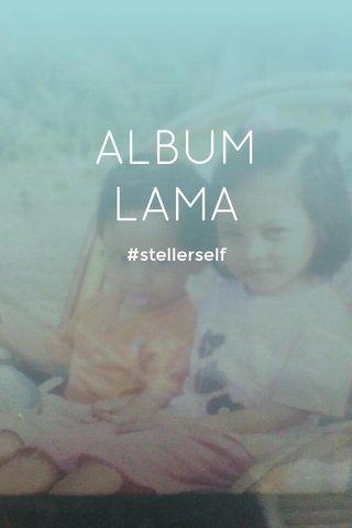 ALBUM LAMA #stellerself