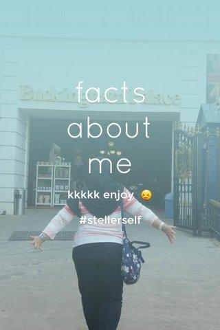facts about me kkkkk enjoy 😝 #stellerself