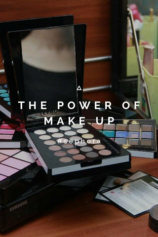 THE POWER OF MAKE UP #sephora