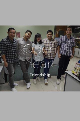 Open heart Friendship