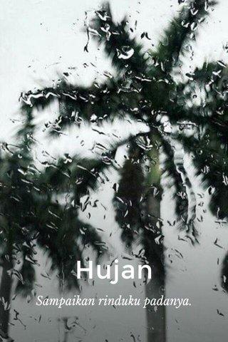 Hujan Sampaikan rinduku padanya.