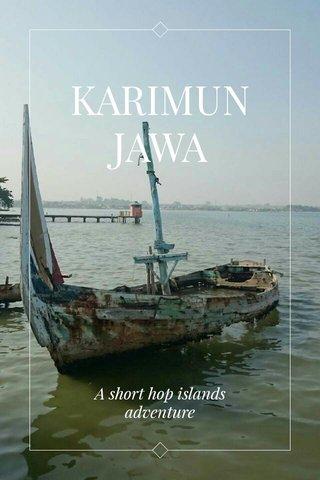 KARIMUN JAWA A short hop islands adventure