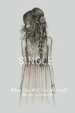 SINGLE When You Will Get Married? Meine Geschichte