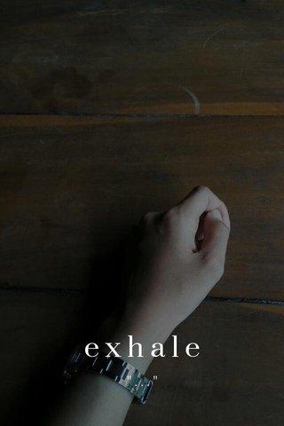 """exhale """"..."""""""