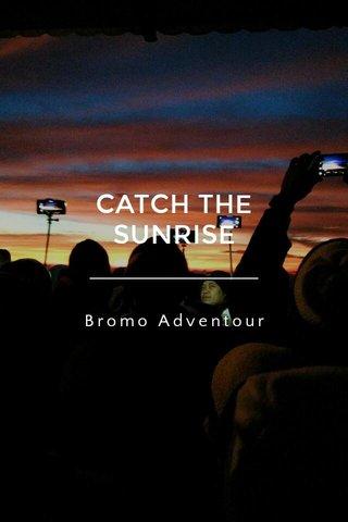 CATCH THE SUNRISE Bromo Adventour