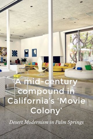A mid-century compound in California's 'Movie Colony' Desert Modernism in Palm Springs