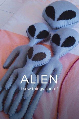 ALIEN i sew things, sort of