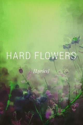 HARD FLOWERS [Lyrics]