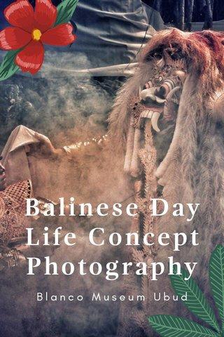 Balinese Day Life Concept Photography Blanco Museum Ubud
