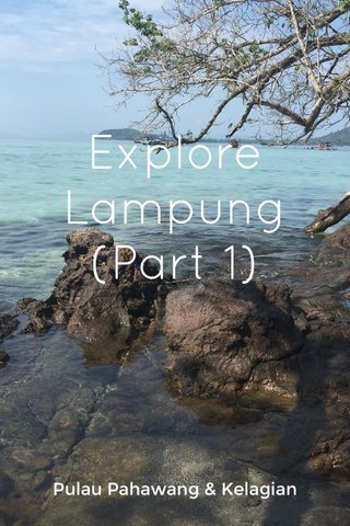 Explore Lampung (Part 1) Pulau Pahawang & Kelagian
