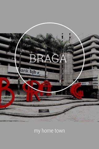 BRAGA my home town